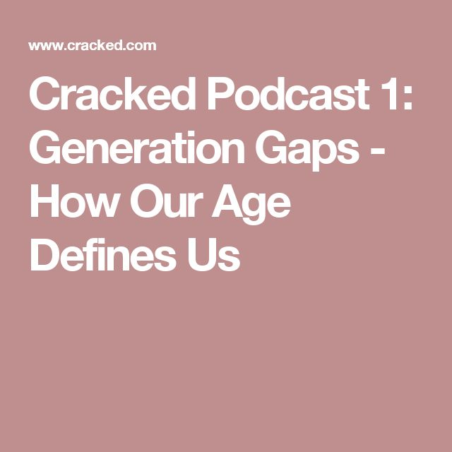 Cracked Podcast 1: Generation Gaps - How Our Age Defines Us