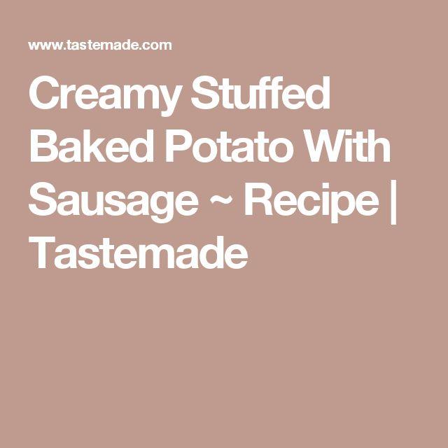 Creamy Stuffed Baked Potato With Sausage ~ Recipe   Tastemade