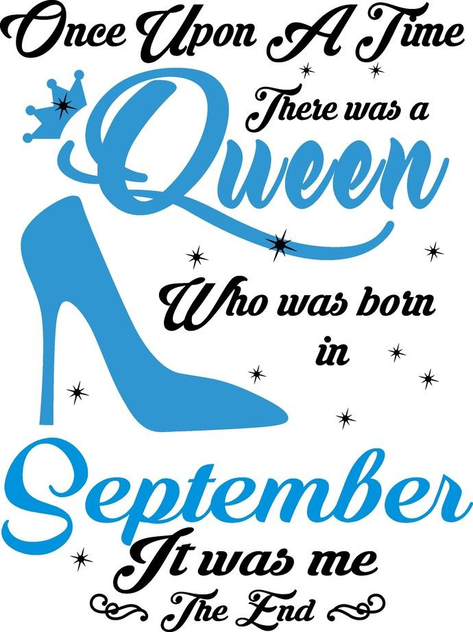 Once Upon A Time There Was A Queen Who Was Born In September It