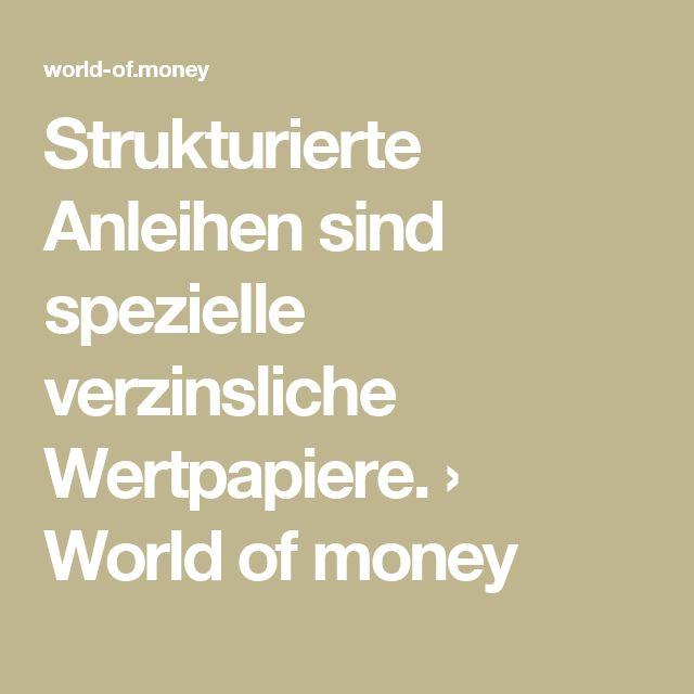Strukturierte Anleihen sind spezielle verzinsliche Wertpapiere. › World of money