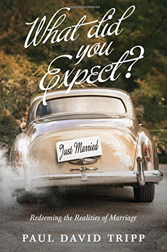 What Did You Expect?: Redeeming the Realities of Marriage by Paul David Tripp