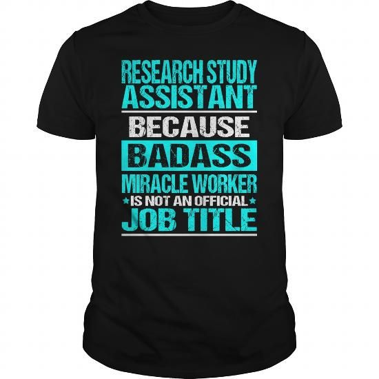 RESEARCH STUDY ASSISTANT Because BADASS Miracle Worker Isn't An Official Job Title T Shirts, Hoodies. Check price ==► https://www.sunfrog.com/LifeStyle/RESEARCH-STUDY-ASSISTANT-BADASS-Black-Guys.html?41382
