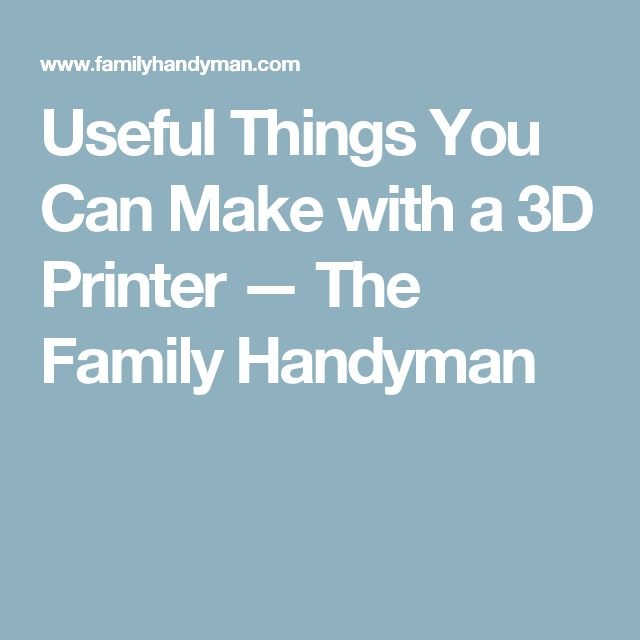 Actually useful things you can make with a 3d printer for Something you can draw