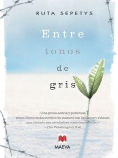 Entre tonos de gris - El conmovedor testimonio de una adolescente que quita el aire, captura el corazón y revela la milagrosa naturaleza del espíritu humano.