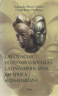 Deves, Eduardo y César Ross. Las ciencias económico-sociales latinoamericanas en África Sudsahariana. Santiago: Ariadna.