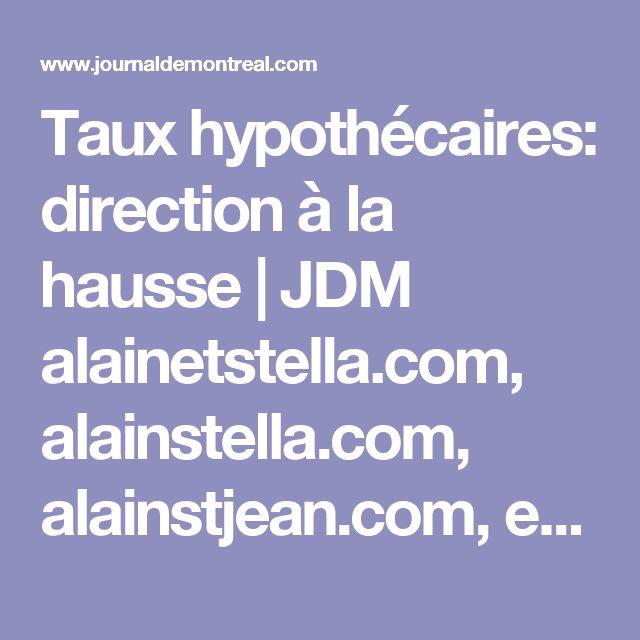 Taux hypothécaires: direction à la hausse | JDM alainetstella.com, alainstella.com, alainstjean.com, equipealainstjean.com