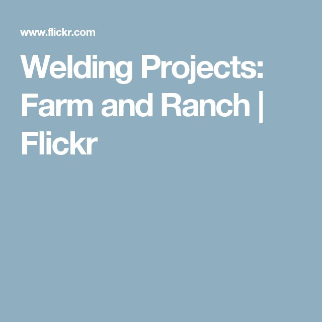 Welding Projects: Farm and Ranch | Flickr