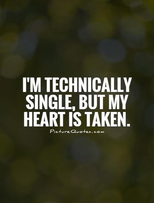 I'm technically single, but my heart is taken. Picture Quotes.