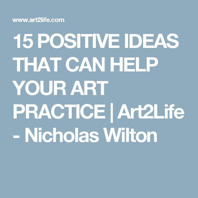 15 POSITIVE IDEAS THAT CAN HELP YOUR ART PRACTICE | Art2Life - Nicholas Wilton