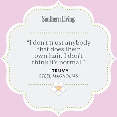 Our Favorite <em>Steel Magnolias</em> Quotes - 25 Colorful Quotes From Steel Magnolias - Southern Living