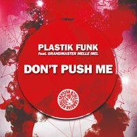 Plastik Funk Ft Grandmaster Melle Mel - Don't Push Me (House It Up Mix RADIO EDIT) by Plastik Funk on SoundCloud