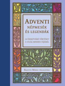 Bajzáth Mária - Adventi népmesék és legendák - 24 ünnepváró történet a világ minden tájáról
