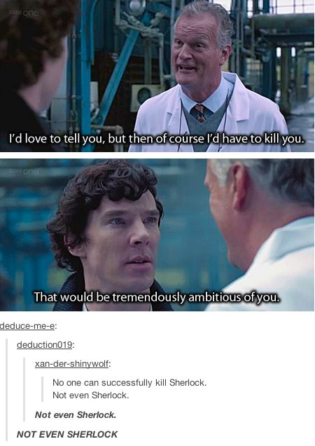 No one can successfully kill Sherlock. Not even Sherlock.