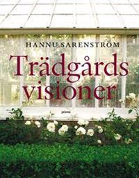 Trädgårdsvisioner : gyllene stunder och glömda misslyckanden. Bok av Hannu Sarenström.