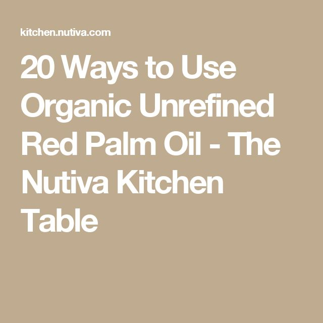 20 Ways to Use Organic Unrefined Red Palm Oil - The Nutiva Kitchen Table