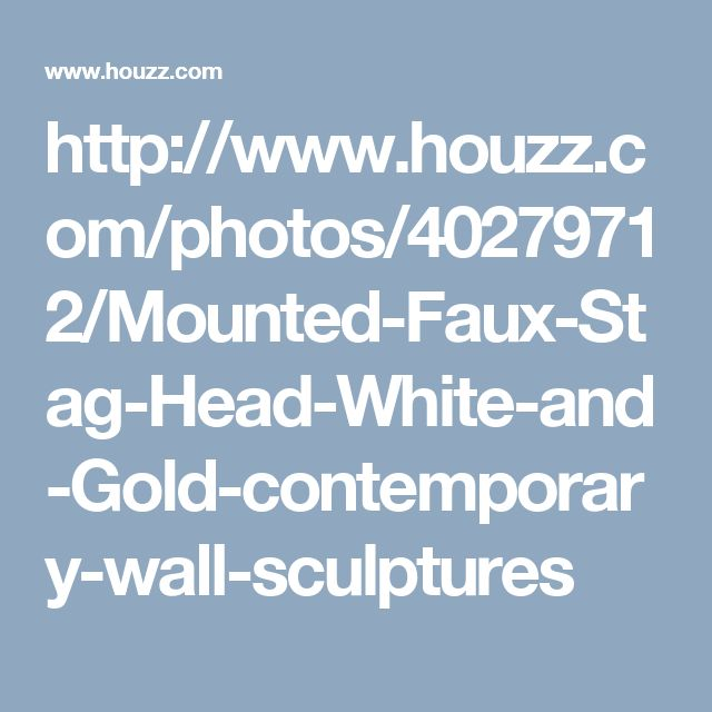 http://www.houzz.com/photos/40279712/Mounted-Faux-Stag-Head-White-and-Gold-contemporary-wall-sculptures