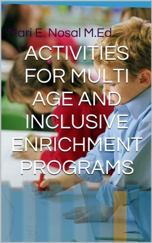 ACTIVITIES FOR MULTI AGE AND INCLUSIVE ENRICHMENT PROGRAMS by Mari E. Nosal M.Ed., http://www.amazon.com/dp/B00I9ZC0TM/ref=cm_sw_r_pi_dp_Itv9sb0C5C33E