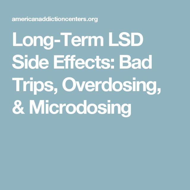 Long-Term LSD Side Effects: Bad Trips, Overdosing, & Microdosing