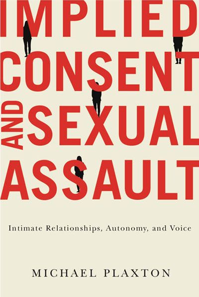 Implied Consent and Sexual Assault: Intimate Relationships, Autonomy, and Voice | By Michael Plaxton | Revisiting the doctrine of implied consent in Canadian sexual assault law. | McGill-Queen's University Press