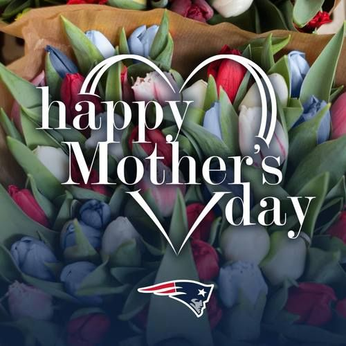 Happy Mother's Day! 💙 🌹 New England Patriots, May 2017