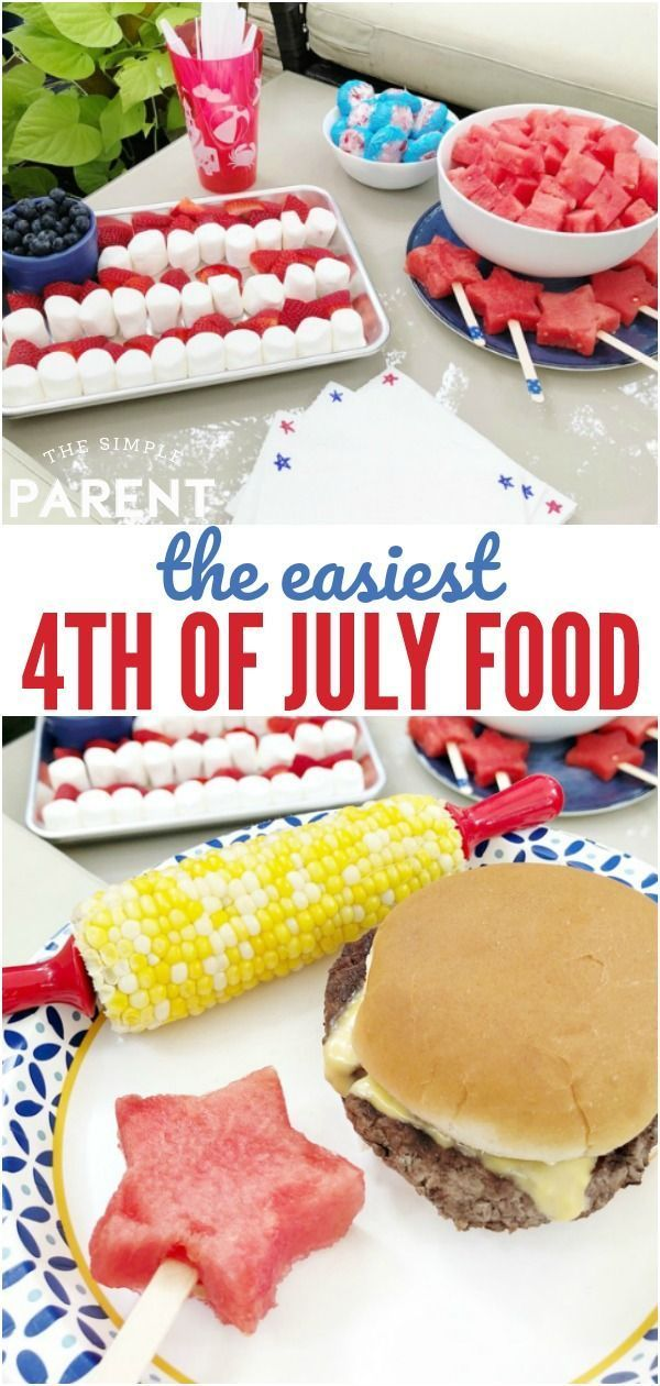 Fourth Of July Food Doesn T Have To Be Complicated Easy Ideas For
