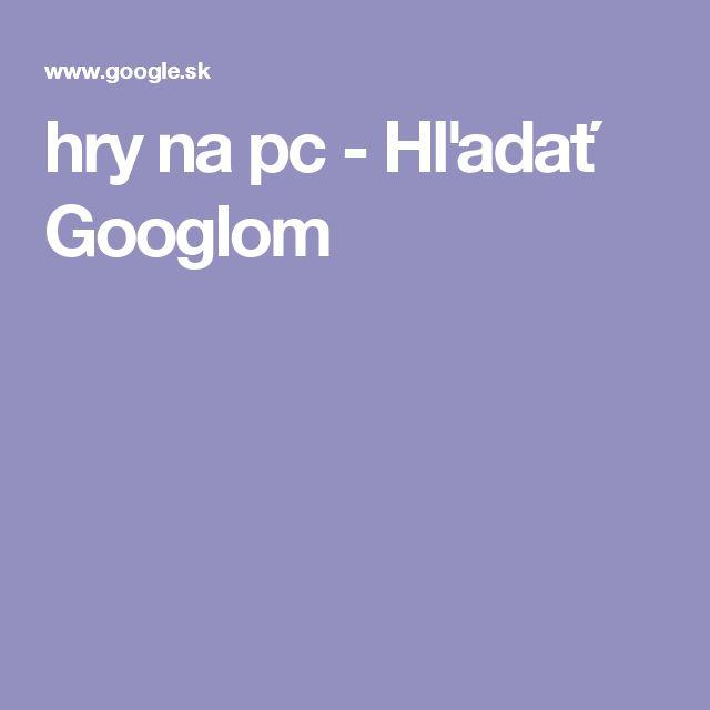 hry na pc - Hľadať Googlom