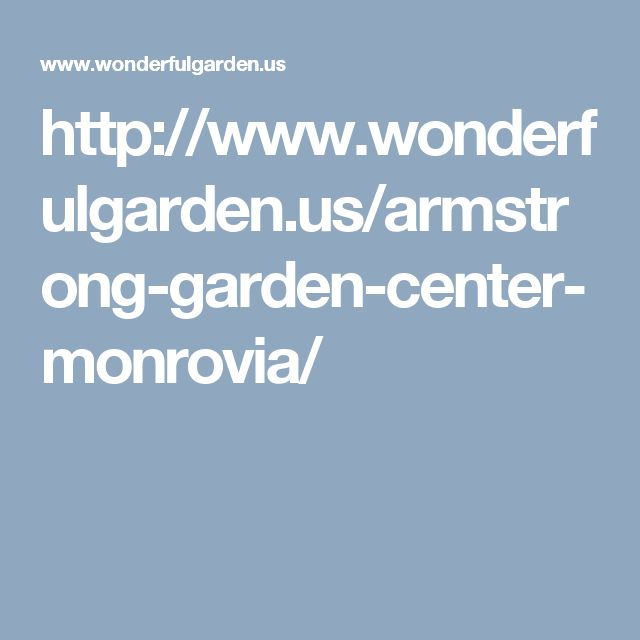 http://www.wonderfulgarden.us/armstrong-garden-center-monrovia/