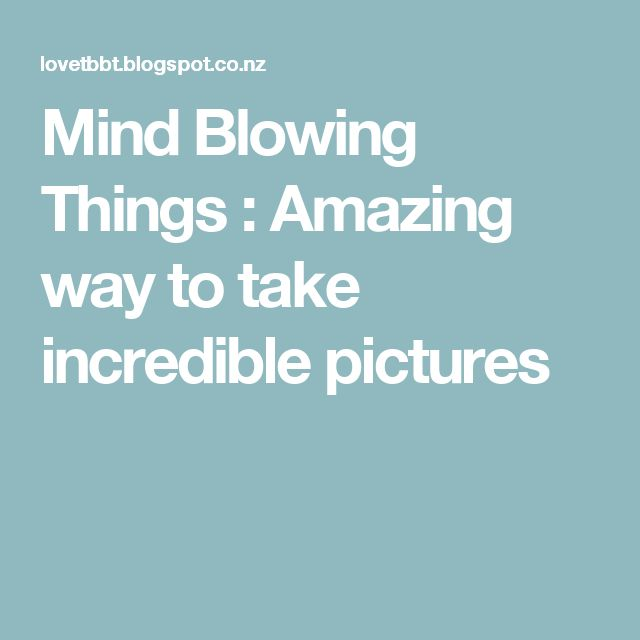 Mind Blowing Things : Amazing way to take incredible pictures