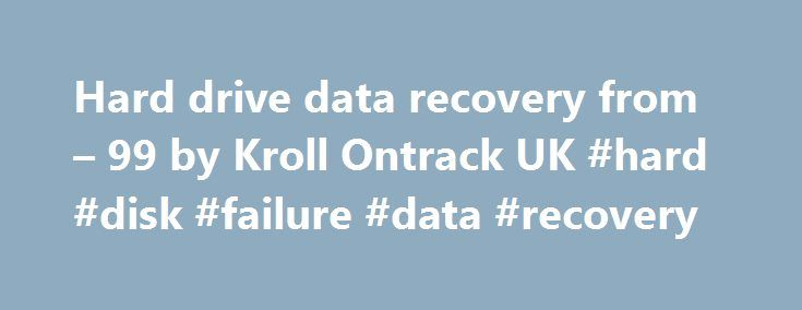 Hard drive data recovery from – 99 by Kroll Ontrack UK #hard #disk #failure #data #recovery http://baltimore.remmont.com/hard-drive-data-recovery-from-99-by-kroll-ontrack-uk-hard-disk-failure-data-recovery/  # Hard drive recovery We are authorised by all major HDD manufacturers, including Western Digital , Fujitsu , Hitachi , Samsung . and Toshiba to unseal hard disk drives for recovery without voiding the manufacturer warranty. Media types PATA (IDE, EIDE) SATA, SCSI, SAS, Fibre Channel…