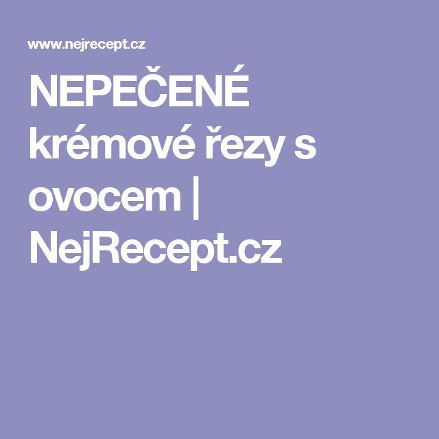 NEPEČENÉ krémové řezy s ovocem | NejRecept.cz