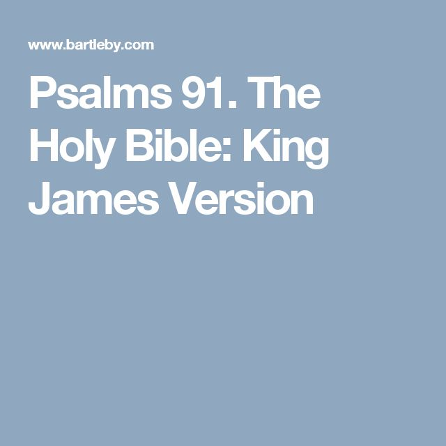 Psalms 91. The Holy Bible: King James Version