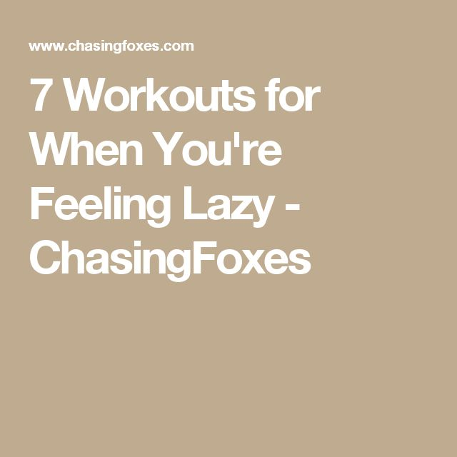 7 Workouts for When You're Feeling Lazy - ChasingFoxes