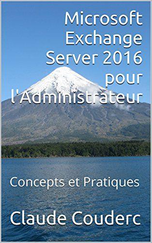 Microsoft Exchange Server 2016 pour l'Administrateur: Concepts et Pratiques