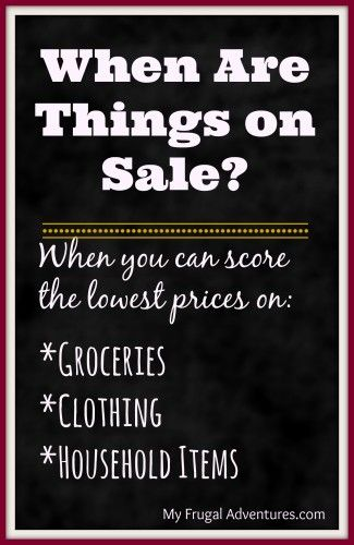 When Are Things on Sale- groceries, home goods and clothing. Month by month sales so you know when to buy all your favorite products!