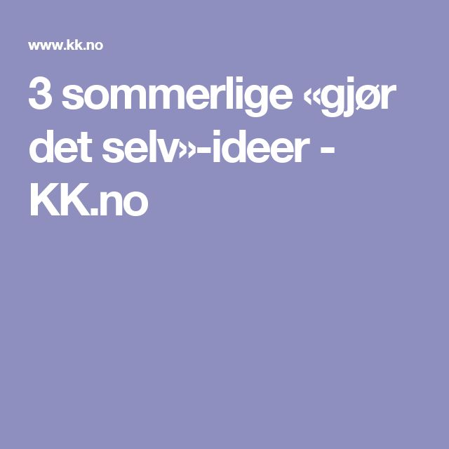 3 sommerlige «gjør det selv»-ideer - KK.no