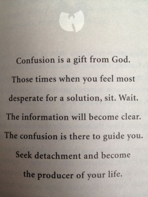 Confusion is a gift from God. Those times when you feel most desperate for a solution, sit. Wait. The information will become clear.