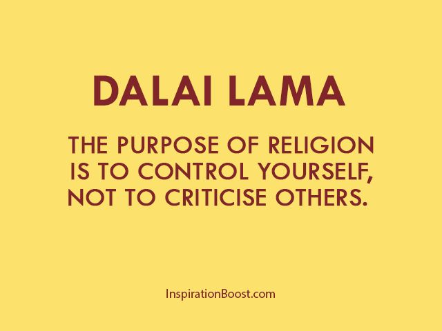 The purpose of religion is to control yourself, not to criticise others.
