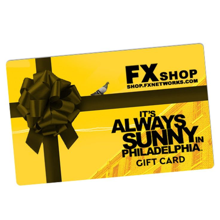 It's Always Sunny in Philadelphia E-Gift Card Can't decide what to send your favorite person? Give them the gift of choice with the It's Always Sunny in Philadelphia E-Gift Card! The It's Always Sunny in Philadelphia E-Gift Card will permit the recipient to choose the gift they want from any product in the FX Store.