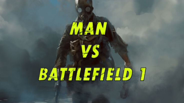 MAN VS BATTLEFIELD 1