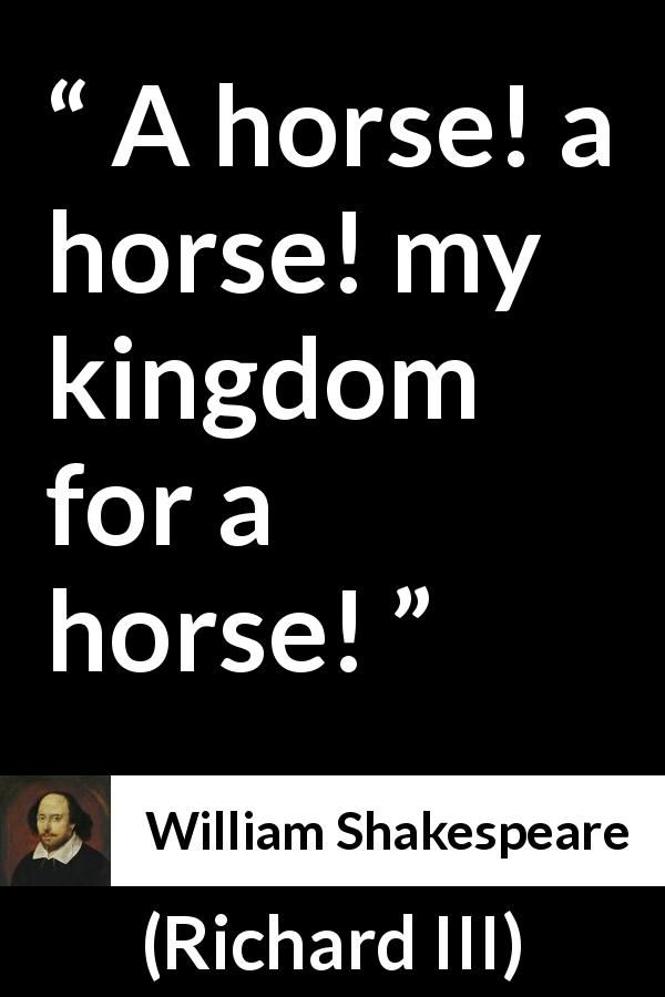 William Shakespeare - Richard III - A horse! a horse! my kingdom for a horse!