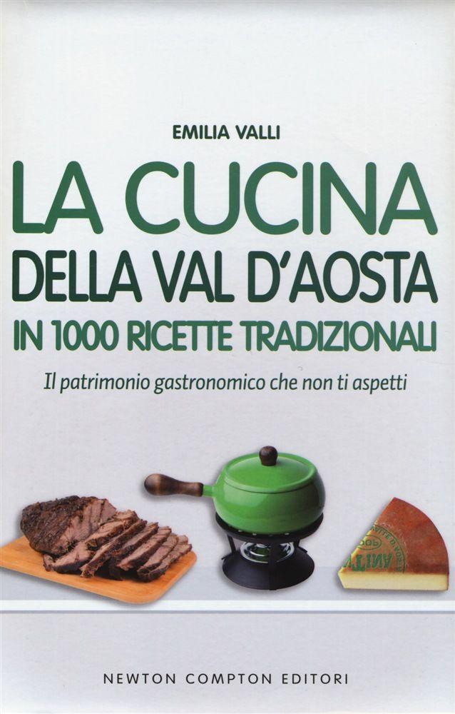 Valle d'Aosta - La cucina della Val d'Aosta in 1000 ricette tradizionali