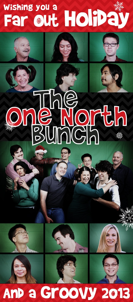 Wishing you a far out holiday from the One North Bunch! Photo 4 includes: Max Nadjari, Ruby Singh, Brian Peterson, Dawn Michalak, Michael O'Laughlin, Darren Lim, Raymond Weng Brian May, Jami Woodson, Miriam Diversiev, Ian Cohen and Tim Fagan.
