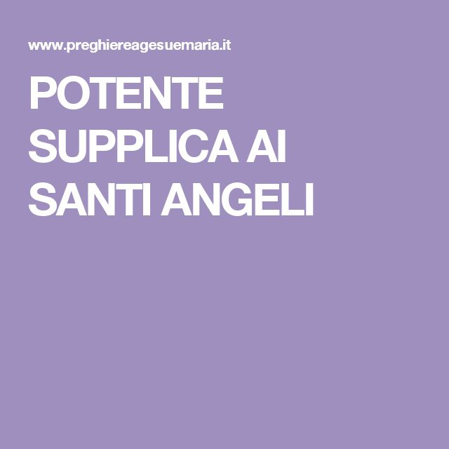 POTENTE SUPPLICA AI SANTI ANGELI