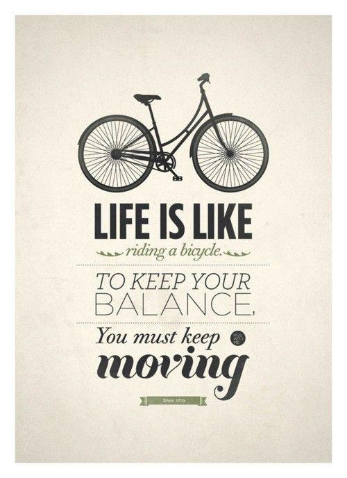 Het leven is als fietsen, om balans te houden moet je in beweging blijven!
