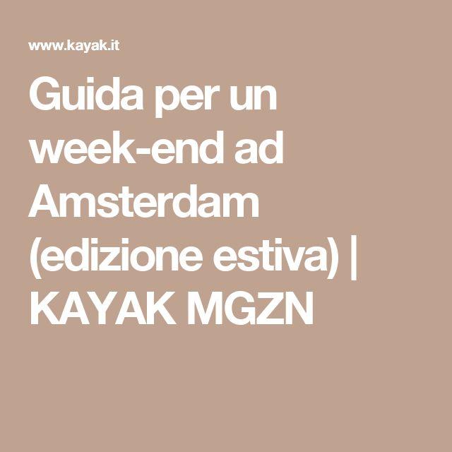 Guida per un week-end ad Amsterdam (edizione estiva) | KAYAK MGZN