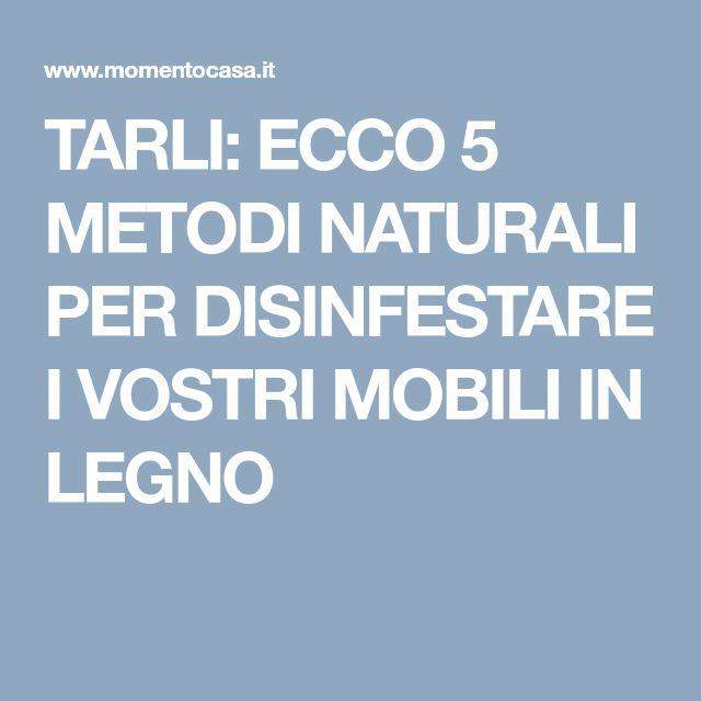 TARLI: ECCO 5 METODI NATURALI PER DISINFESTARE I VOSTRI MOBILI IN LEGNO