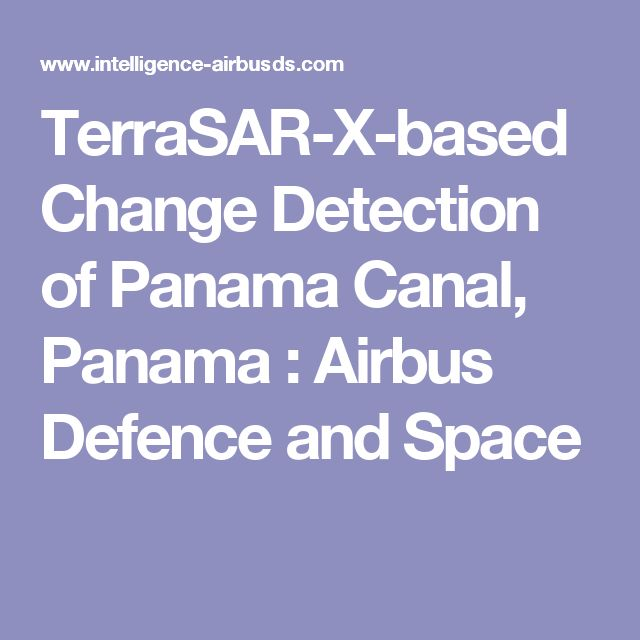 TerraSAR-X-based Change Detection of Panama Canal, Panama : Airbus Defence and Space