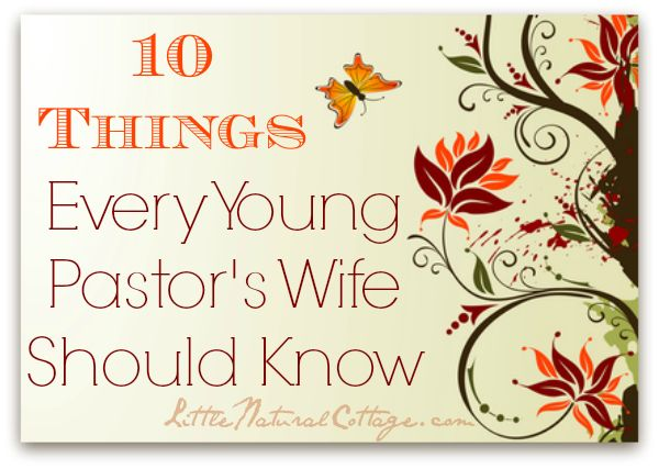 10 Things Every Young Ministers Wife Should Know (pastor does not relate to us as he is not qualified).