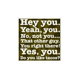 My nickname...taco..lol: Funny Sayings, Funny Things, Funny Pics, Taco, Funny Quotes, Funnies, Humor