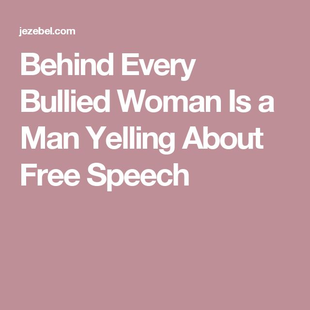 Behind Every Bullied Woman Is a Man Yelling About Free Speech